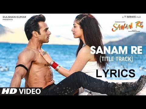 Sanam Re Full Audio Song LYRICS | Title Track | Pulkit Samrat, Yami Gautam