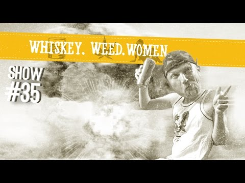 (#35) WHISKEY. WEED. WOMEN. with Steve Jessup (Fan Videos)