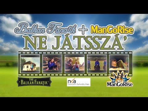 Balkan Fanatik & ManGoRise - Ne Játsszá'