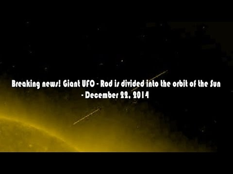 Breaking news! Giant UFO - Rod is divided into the orbit of the Sun - December 22, 2014