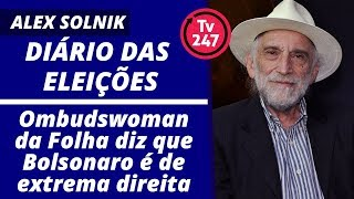 Diário das eleiçōes (14/10/18): Ombudswoman da Folha diz que Bolsonaro é de extrema direita