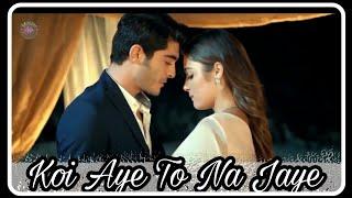 Koi Aye To Na Jaye (Full song)| Most Romantic Song | Ft. Murat and Hayat