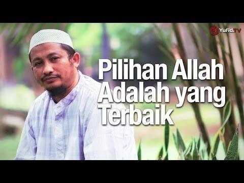 Ceramah Singkat: Pilihan Allah Yang Terbaik - Ustadz Abdullah Taslim, MA.