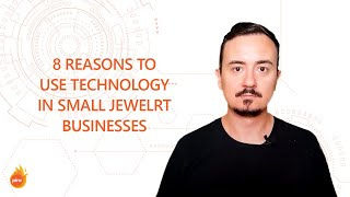 #1 - 8 reasons to use technology in small jewelry businesses