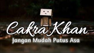 Download Lagu Cakra Khan - Jangan Mudah Putus Asa (lirik) Gratis STAFABAND