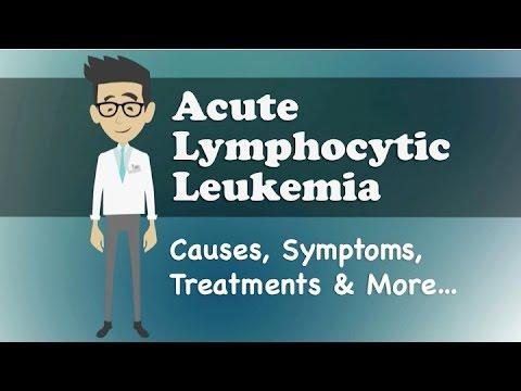 Acute Lymphocytic Leukemia - Causes, Symptoms, Treatments & More…