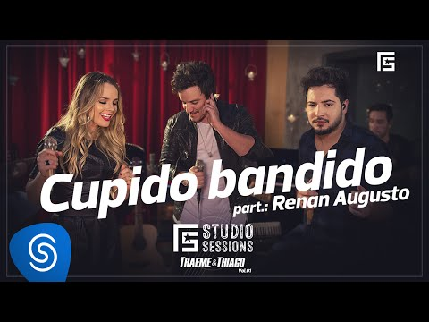 Thaeme & Thiago Cupido Bandido ft. Renan Augusto music videos 2016