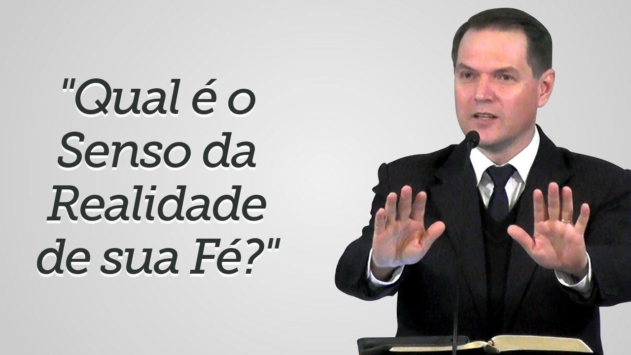 """""""Qual é o Senso da Realidade de sua Fé?"""" - Sérgio Lima"""