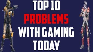 Top 10 Problems With Video Games Today! Why The Gaming Industry Sucks