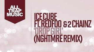 2 Chainz Video - Ice Cube - Drop Girl Feat. Redfoo & 2 Chainz (NGHTMRE Remix)