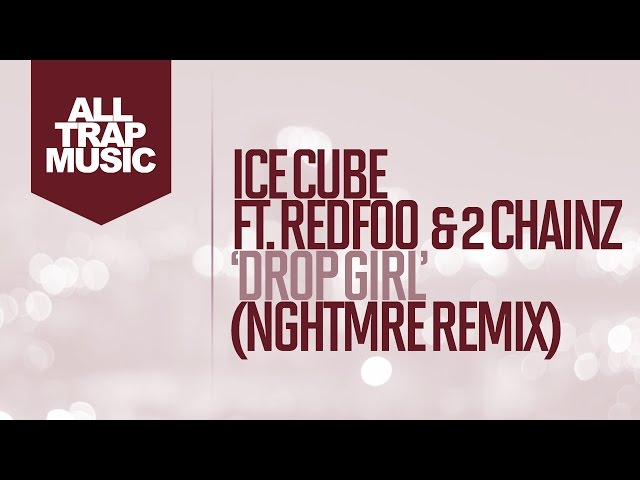 Ice Cube - Drop Girl Feat. Redfoo & 2 Chainz (NGHTMRE Remix)