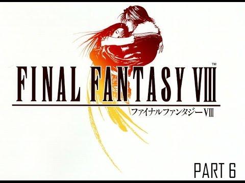 Final Fantasy VIII - Part 6