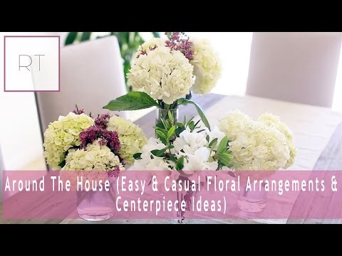 ♥Around The House (Easy & Casual Floral Arrangements & Centerpiece Ideas) ♥