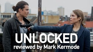 Unlocked reviewed by Mark Kermode