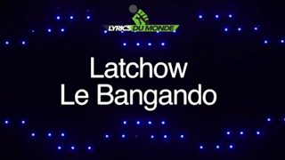 Latchow - Le Bangando (Paroles-Lyrics)