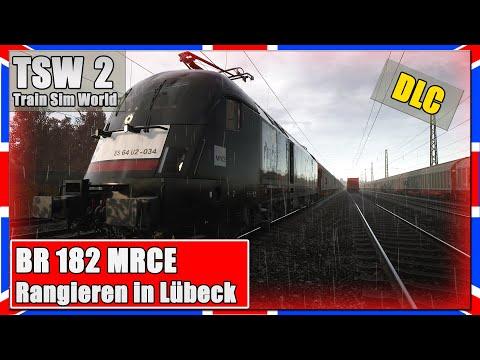 Train Sim World 2 | BR 182 MRCE | RANGIEREN in LÜBECK HGBF | TSW 2 [PC|Deutsch]
