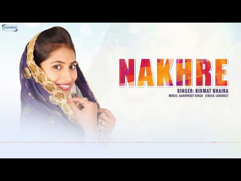 Nakhre (Audio Song) | Kismat Khaira | Latest Punjabi Song 2018 | Shemaroo Punjabi