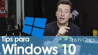 Tips de Windows 10 (Primera Parte) - #TipsNChips @japonton