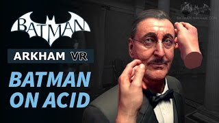 Batman: Arkham VR - Batman on Acid