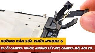 Hướng dẫn sửa chữa iPhone 6 LỖI CAMERA TRƯỚC, KHÔNG LẤY NÉT, CAMERA MỜ, RƠI VỠ... | Truesmart