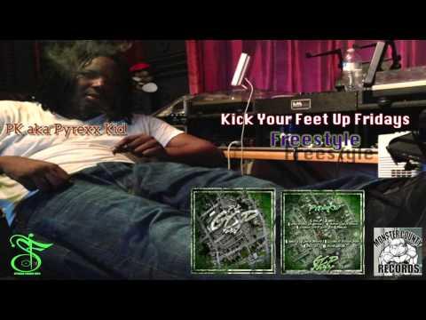 PK aka Pyrexx Kid - Kick Your Feet Up Fridays Freestyle