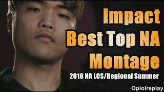 Impact, Best Top NA Montage - 2016 NA LCS/Regional Summer