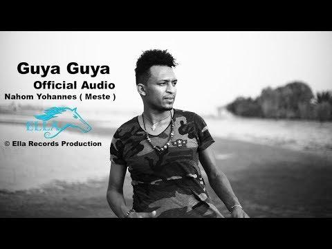 Ella TV - Nahom Yohannes ( Meste ) - Guya Guya  - New Eritrean Music 2017 - [  Official Audio ]