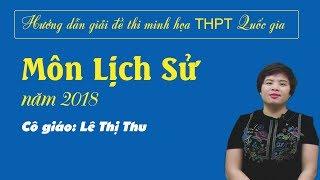 Hướng dẫn giải đề thi minh họa THPT Quốc gia môn Lịch sử năm 2018 – Cô: Lê Thị Thu.