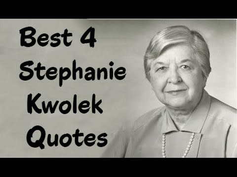 Best 4 Stephanie Kwolek Quotes -The American chemist