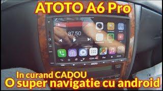 CADOU o navigatie auto ATOTO A6 Pro
