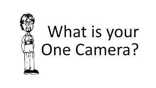 If you had to Choose One Camera