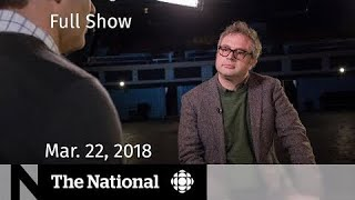 The National for Friday March 23, 2018 — Marathon Voting, May Arrested, Terror Attack