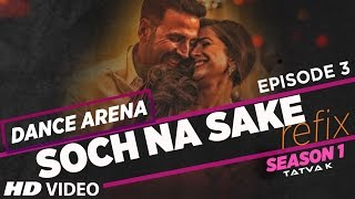 'SOCH NA SAKE' (Refix)  Video Song | Dance Arena | Episode 3 | Arijit Singh & Tulsi Kumar |Tatva K