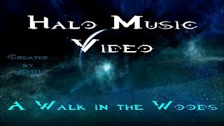 Halo Music Videos - A Walk in the Woods - Halo Original Soundtrack