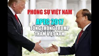 Mở đầu loạt phóng sự Việt Nam: APEC 2017 & TT TRUMP THĂM VIỆT NAM