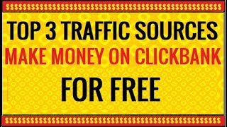 3 Top Traffic Sources To Make Money On Clickbank For FREE (Step By Step For Beginners)