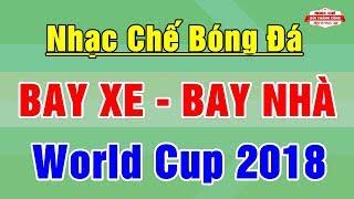 Nhạc chế | Bay Xe Bay Nhà Vì Cá Độ Bóng Đá | Nhạc Chế World Cup 2018