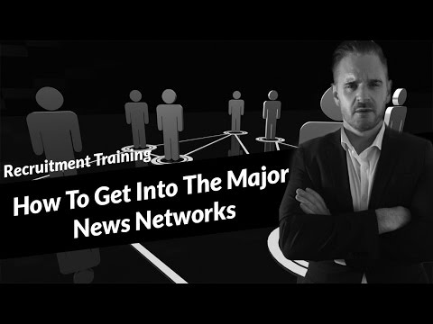 Recruiter Training - How To Get Into The Major News Networks