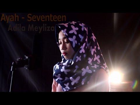 Ayah - Seventeen (Adila meyliza feat.HouseProject )