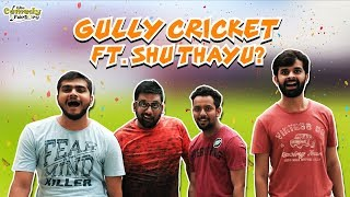 Gully Cricket ft. Shu Thayu? | The Comedy Factory