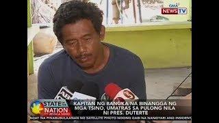SONA: Kapitan ng bangka na binangga ng mga Tsino, umatras sa pulong nila ni Pang. Duterte