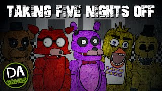 TAKING FIVE NIGHTS OFF - DAGames (Five Nights At Freddy's Parody)