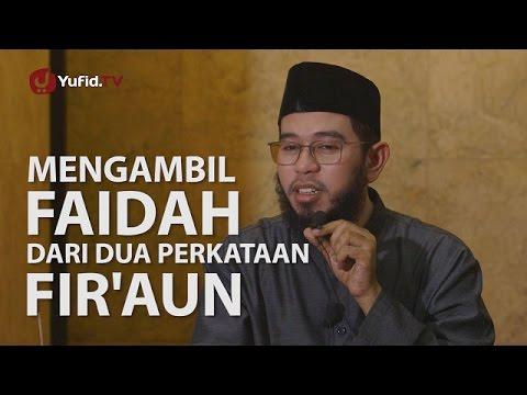 Pengajian Islam: Mengambil Faidah Dari Dua Perkataan Fir'aun - Ustadz Nuzul Dzikri, Lc.
