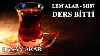 Hasan Akar - Lem'alar - Sh87 - Ders Bitti...