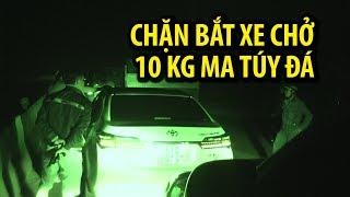 Thót tim cảnh chặn bắt xe Altis chở 10 kg ma túy đá xuyên quốc gia