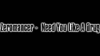 Watch Zeromancer Need You Like A Drug video