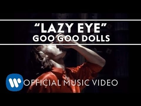 Goo Goo Dolls - &quot;Lazy Eye&quot; [Official Video]