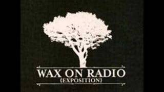 Watch Wax On Radio Time Will Bind Us To The Guilt Of Commitment video