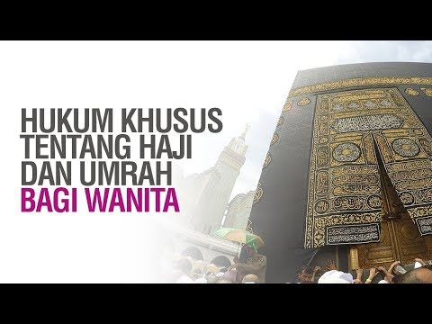 Hukum Hukum Khusus Tentang Haji dan Umrah Bagi Wanita - Ustadz Ahmad Zainuddin Al-Banjary