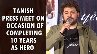 Hero Tanish Press Meet On Occasion Of Completing 10 Years As Hero